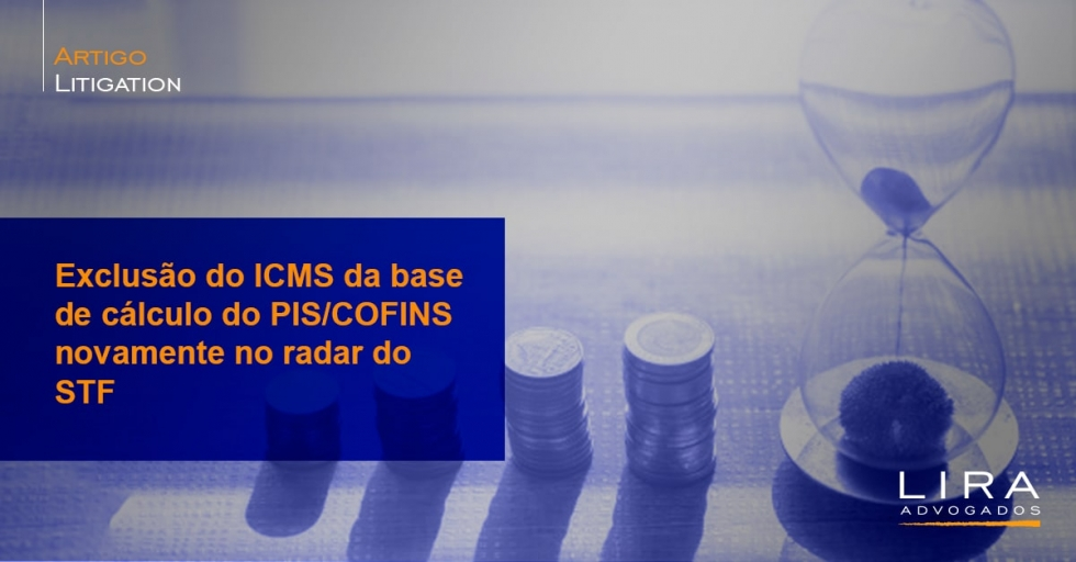 Exclusão do ICMS da base de cálculo do PIS/COFINS novamente no radar do STF